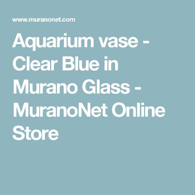 Aquarium vase - Clear Blue in Murano Glass - MuranoNet Online Store