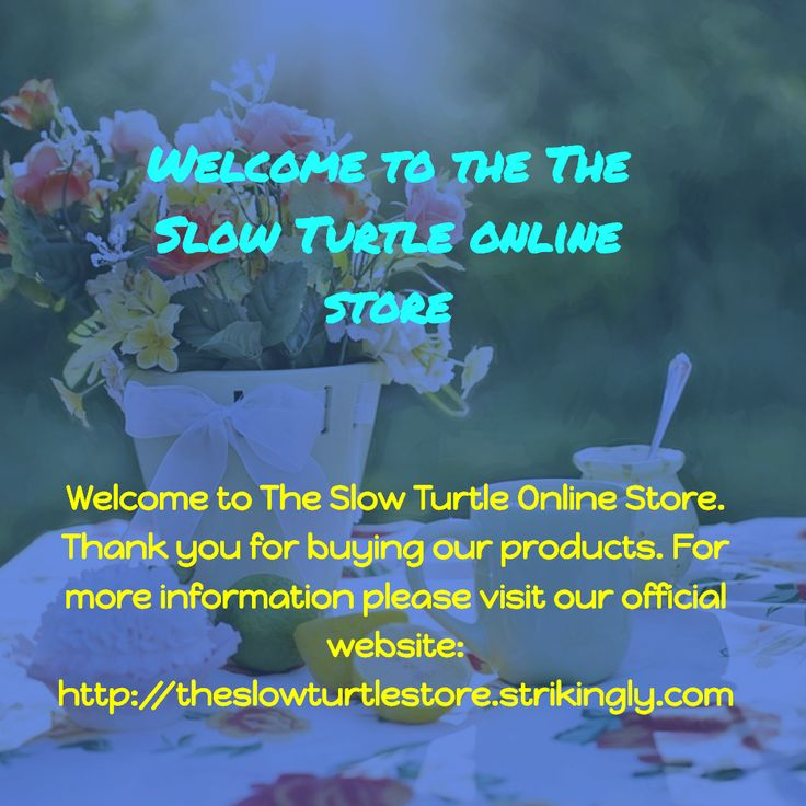 Welcome to The Slow Turtle Online Store. Thank you for buying our products. For more information please visit our official website: http://theslowturtlestore.strikingly.com