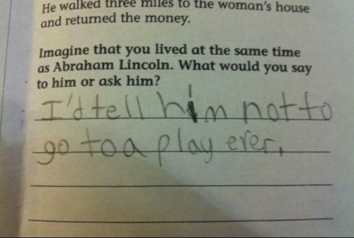 Good advice. Kids are so funny.: Laughing, Abraham Lincoln, Funny Test Answers, Well Said, Smart Kids, Plays, So Funny, Teacher, Good Advice
