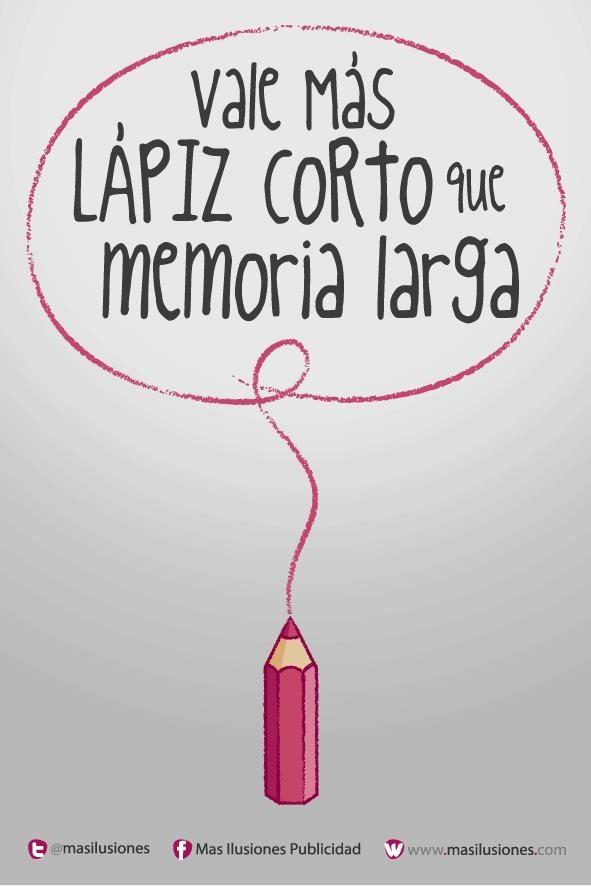 Vale más lápiz corto que memoria larga....  https://www.facebook.com/MasIlusiones http://www.masilusiones.com/ http://www.gplus.to/masilusionespublicidad