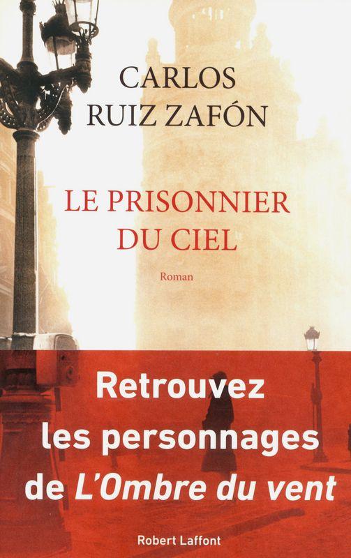 Le prisonnier du ciel - Carlos Ruiz ZAFON. Des secrets de sinistre mémoire viennent hanter Daniel Sempere et son ami Fermín, les héros de L'Ombre du vent.