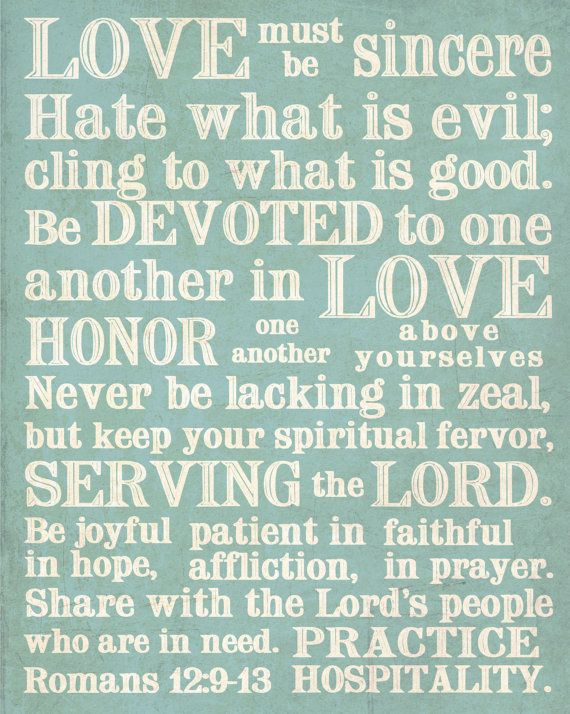 Romans 12:9-13. Our family verse. I want something similar to this for our home.