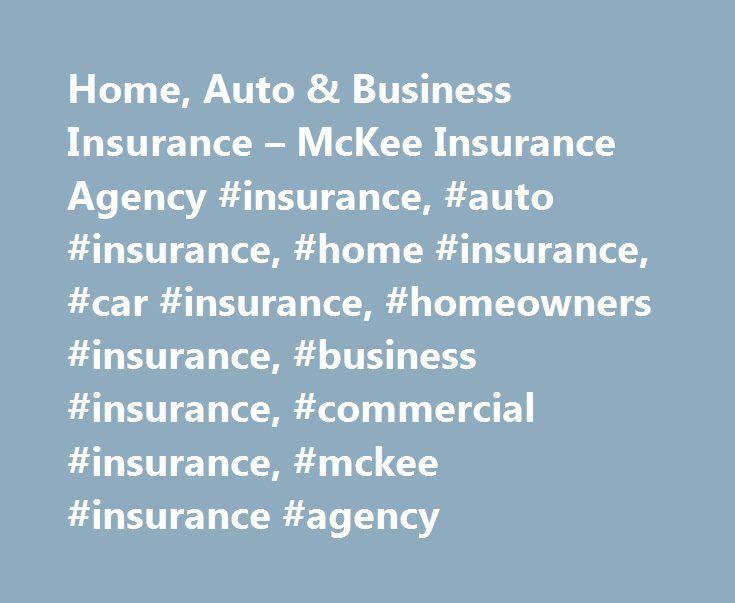 Home, Auto & Business Insurance – McKee Insurance Agency #insurance, #auto #insurance, #home #insurance, #car #insurance, #homeowners #insurance, #business #insurance, #commercial #insurance, #mckee #insurance #agency http://papua-new-guinea.remmont.com/home-auto-business-insurance-mckee-insurance-agency-insurance-auto-insurance-home-insurance-car-insurance-homeowners-insurance-business-insurance-commercial-insurance-mckee/  # Homeowners and Auto Insurance in Tallahassee and Surrounding…