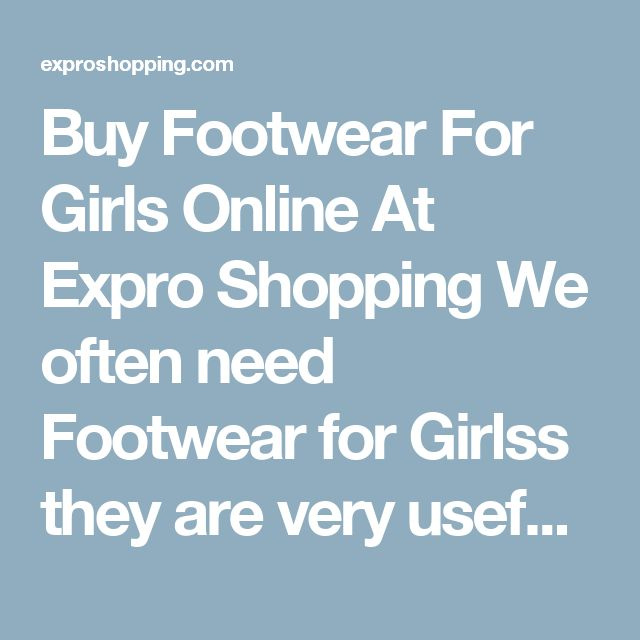 Buy Footwear For Girls Online At Expro Shopping  We often need Footwear for Girlss they are very useful and helpful today. Expro Shopping brings to you a diverse collection of girl's Footwear at one place at best price.     Shop Online for All Types of Footwear  You will come across best Footwear for girls, Best deals of all types of footwear for girls with cash on delivery and fast shipment options.     Keywords for best search – Footwear  The ideal keywords to search these products can be…