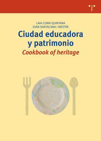 Ciudad educadora y patrimonio : cookbook of heritage / Laia Coma Quintana y Joan Santacana Mestre  L/Bc 7.025 COM ciu
