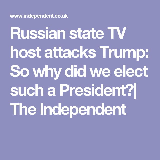 Russian state TV host attacks Trump: So why did we elect such a President?| The Independent