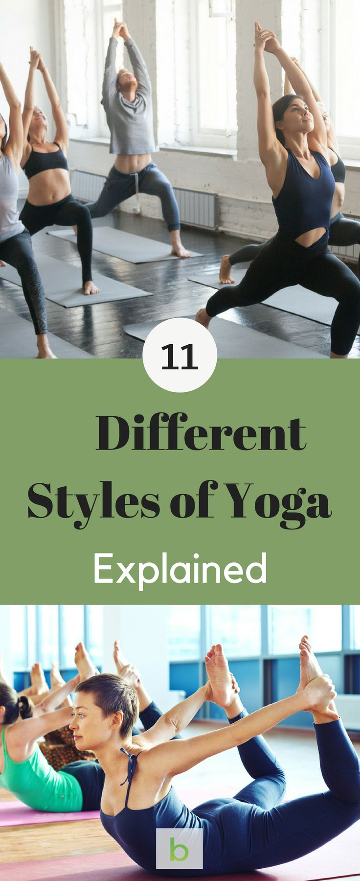 11 Different Yoga Styles- Explained! Ever looked at a yoga class schedule and been confused? What do all the different styles mean? There's a yoga style that's right for everybody. We've broken it down so you can find the class that's perfect for you. Read and learn more..and Pin for future reference. #beenke