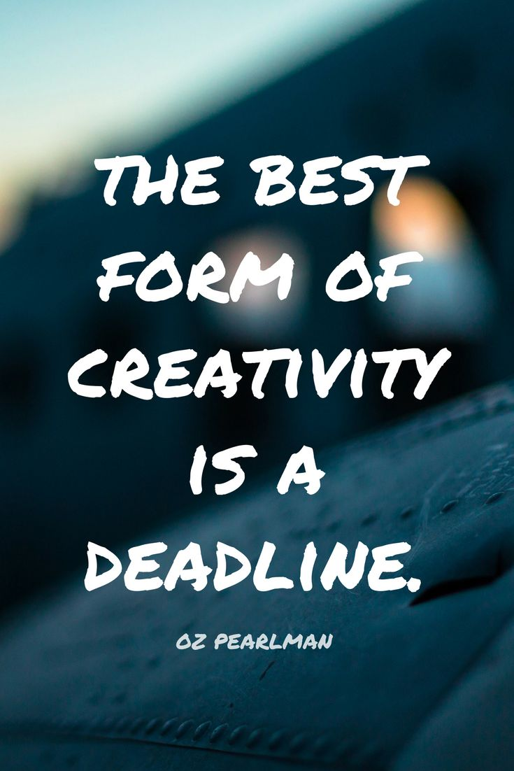 """The best form of creativity is a deadline."" - the Mentalist Oz Pearlman on the School of Greatness podcast"