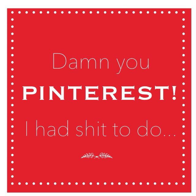 I felt compelled to create this shortly after being introduced to Pinterest.