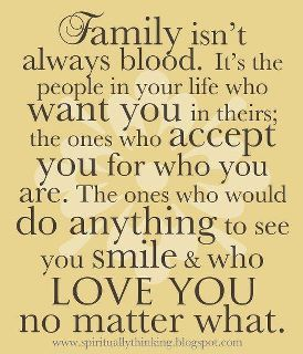Family isn't always blood, so true...this is where I know who is