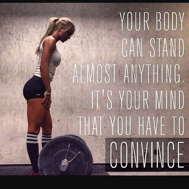 Your body can stand it, make certain your mind can