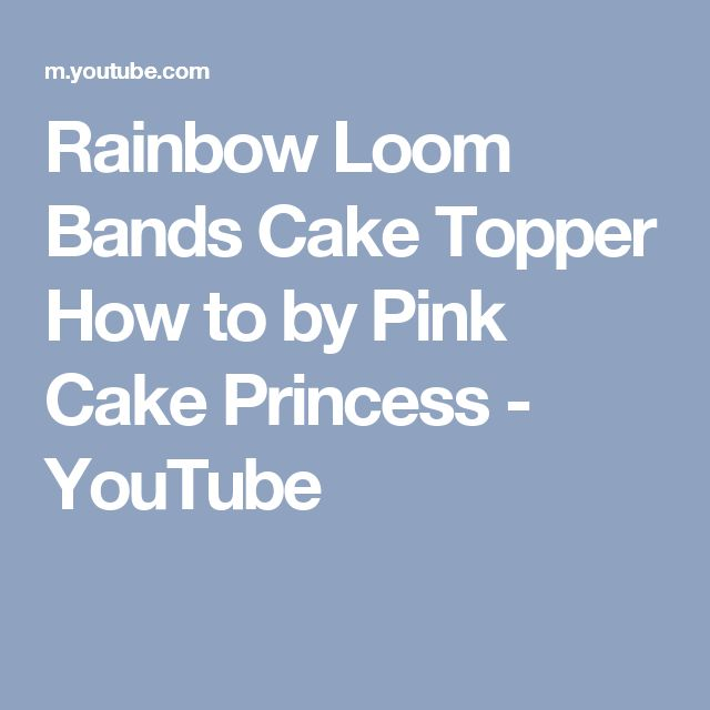 Rainbow Loom Bands Cake Topper How to by Pink Cake Princess - YouTube