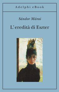 L'eredità di Eszter - Sándor Márai - Adelphi Edizioni