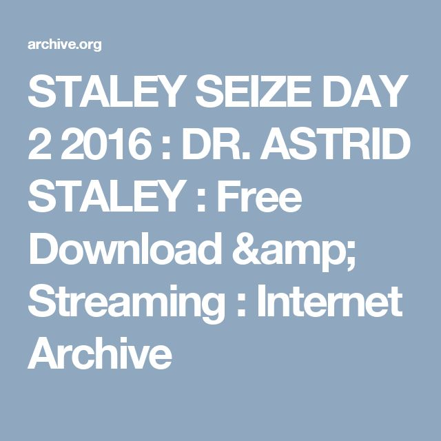 STALEY SEIZE DAY 2 2016 : DR. ASTRID STALEY : Free Download & Streaming : Internet Archive