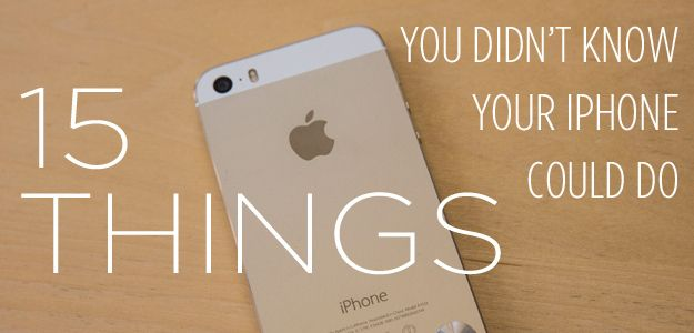 15 Things You Didn't Know Your iPhone Could Do More stuff!