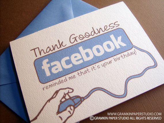 """""""Thank Goodness Facebook Reminded Me That It's Your Birthday"""" Card by gramkinpaperstudio, $4.50 Hilarious! :)"""
