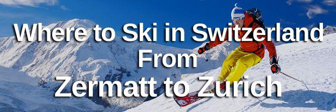 Where to Ski in Switzerland from Zermatt to Zurich