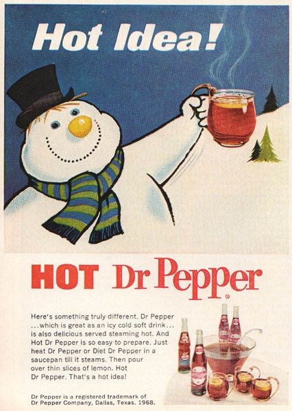 Advertisements in the 1960's for Dr Pepper encouraged customers to warm up the soda and add lemon for a hot drink in the winter.