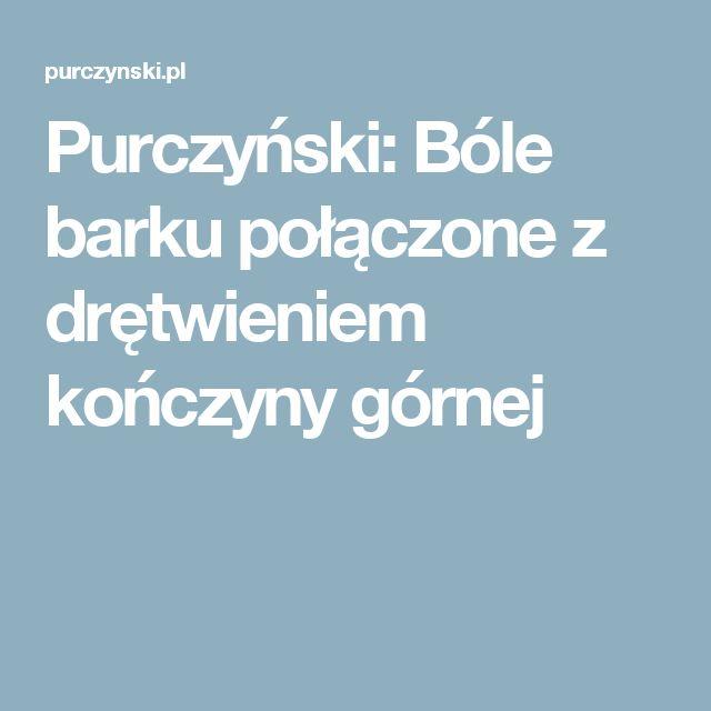 Purczyński: Bóle barku połączone z drętwieniem kończyny górnej