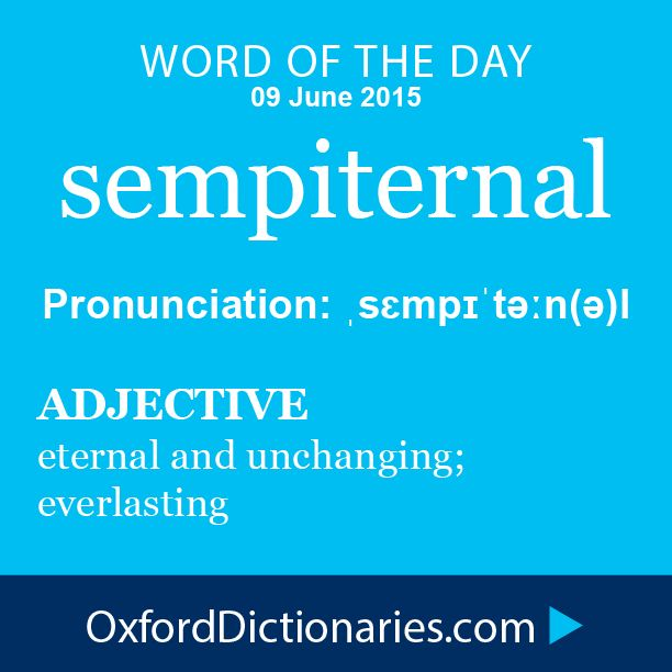 Word of the Day: sempiternal Click through to the full definition, audio pronunciation, and example sentences: http://www.oxforddictionaries.com/definition/english/sempiternal