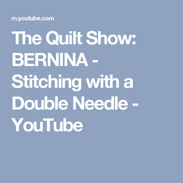 The Quilt Show: BERNINA - Stitching with a Double Needle - YouTube