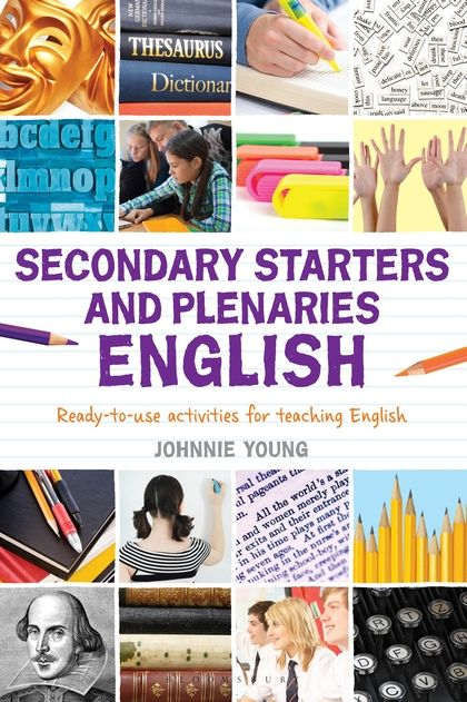 Johnnie Young (2013) Secondary starters and plenaries: English: ready-to-use activities for teaching English (London: Bloomsbury)