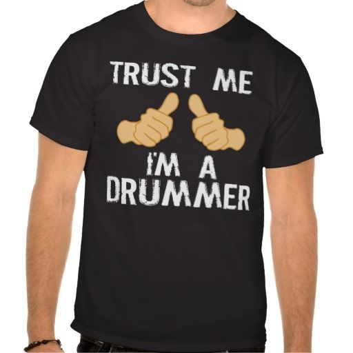 Funny Drummer Quote: Trust Me, I'm a Drummer Tshirts. get it on : http://www.zazzle.com/funny_drummer_quote_trust_me_im_a_drummer_tshirt-235271183205313587?view=113383014369852142&rf=238054403704815742