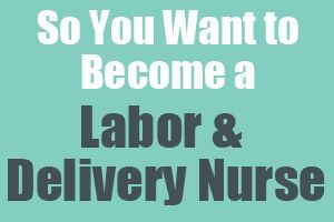 So You Want to Become a Labor and Delivery Nurse Labor and Delivery Nurses help bring people into the world every day. They care for women during labor and childbirth, monitoring the baby and the mother, coaching mothers and assisting doctors. http://www.mometrix.com/blog/so-you-want-to-become-a-labor-and-delivery-nurse/