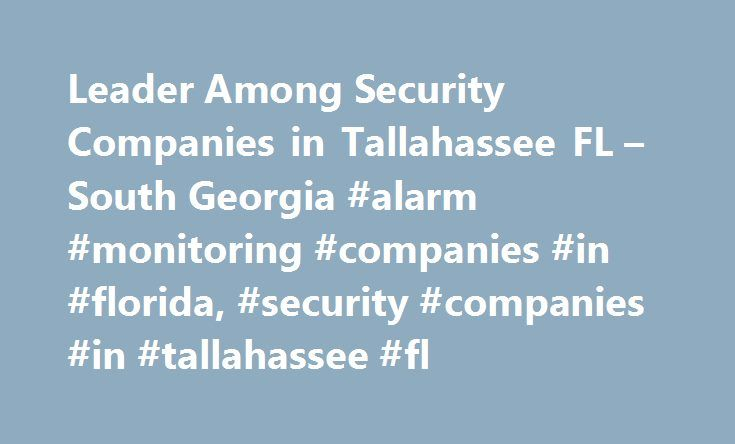 Leader Among Security Companies in Tallahassee FL – South Georgia #alarm #monitoring #companies #in #florida, #security #companies #in #tallahassee #fl http://columbus.remmont.com/leader-among-security-companies-in-tallahassee-fl-south-georgia-alarm-monitoring-companies-in-florida-security-companies-in-tallahassee-fl/  # We are One of the Top-Rated Security Companies in Tallahassee, FL, and Thomasville, GA For 60 years, Georgia Florida Burglar Alarm has proudly offered both home security…