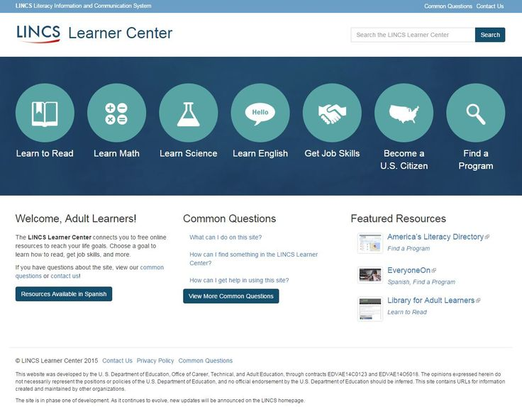 For adult learners from LINCS: The LINCS Learner Center connects you to  free online resources to reach your life goals. Choose a goal to learn how  to read, ...