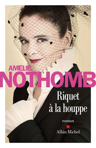 Amélie Nothomb : un Riquet à la houppe qui ne manque pas de panache!
