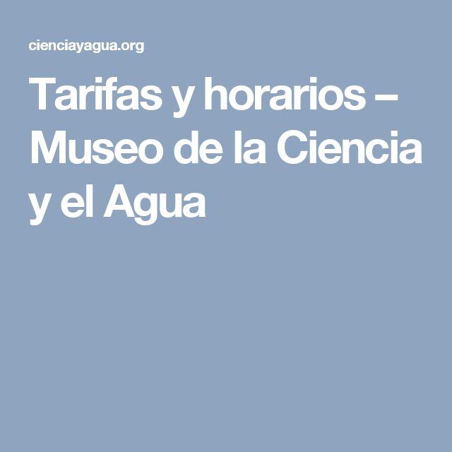 Tarifas y horarios – Museo de la Ciencia y el Agua