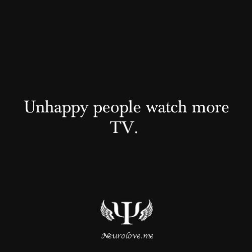 Psychology Facts Apparently I'm happy happy happy. I haven't watched tv in like 3 months!