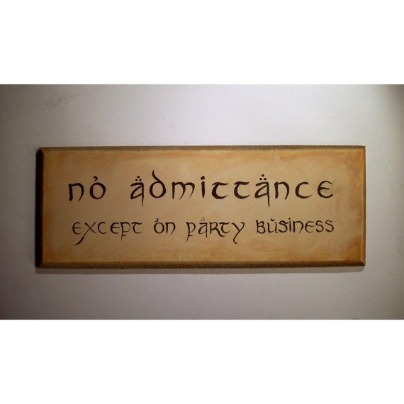Ooh this is so cute. I want this. Bilbo Baggins' No Admittance sign.