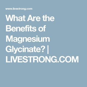 What Are the Benefits of Magnesium Glycinate? | LIVESTRONG.COM