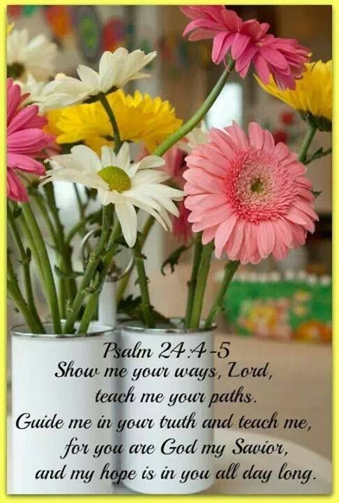 Show me the right path, O LORD; point out the road for me to follow. Lead me by Your truth and teach me, for You are the God who saves me. All day long I put my hope in You. (Psalm 25:4-5)