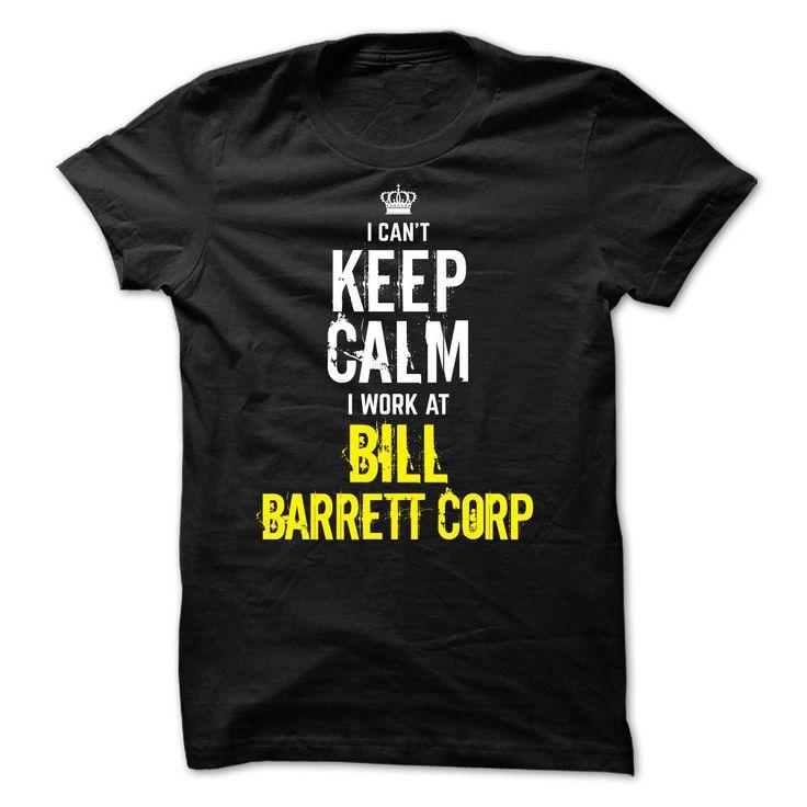 Special - I Cant Keep Calm, I Work At BILL BARRETT CORP T Shirt, Hoodie, Sweatshirt