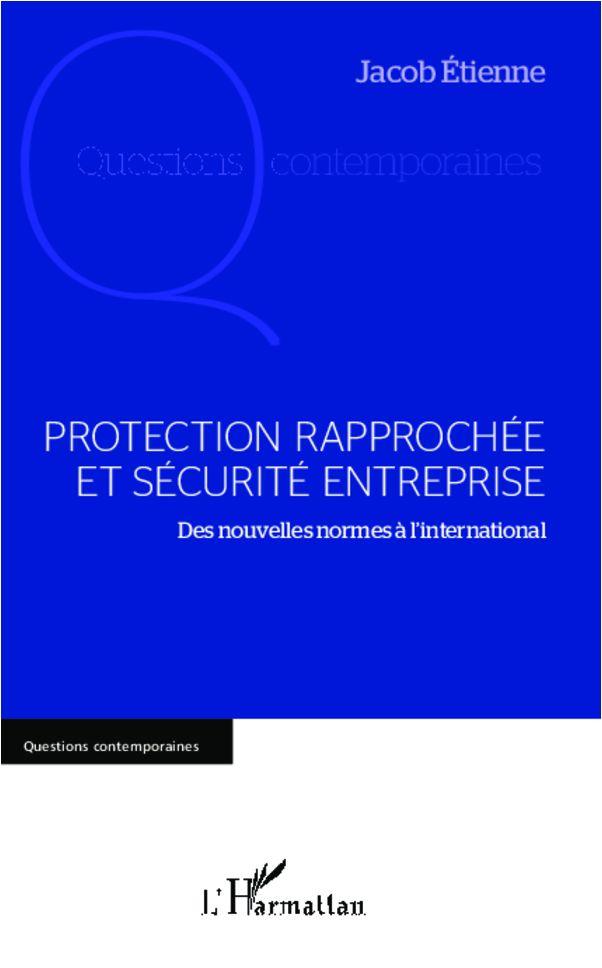 PROTECTION RAPPROCHÉE ET SÉCURITÉ ENTREPRISE - Des nouvelles normes à l'international