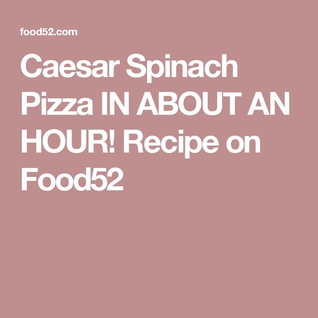 Caesar Spinach Pizza IN ABOUT AN HOUR! Recipe on Food52