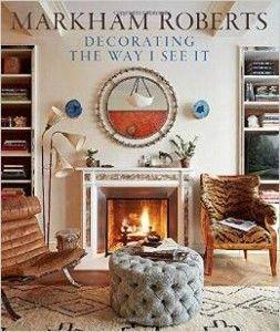 Markham Roberts Decorating the Way I See It #realestate #design #designbooks