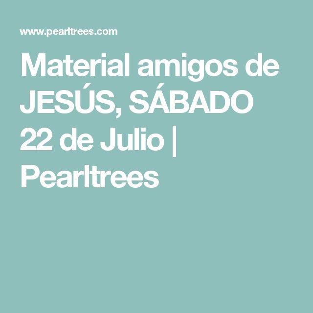 Material amigos de JESÚS, SÁBADO 22 de Julio   Pearltrees