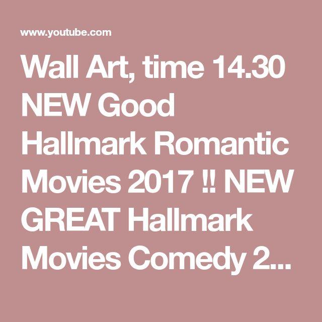 Wall Art,  time 14.30   NEW Good Hallmark Romantic Movies 2017 !! NEW GREAT Hallmark Movies Comedy 2017 @@ - YouTube