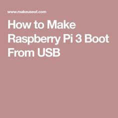 How to Make Raspberry Pi 3 Boot From USB