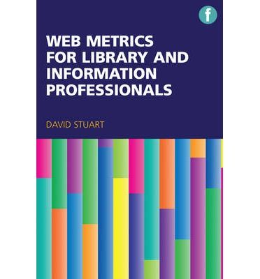 Web metrics for library and information professionals / David Stuart. - London : Facet, 2014