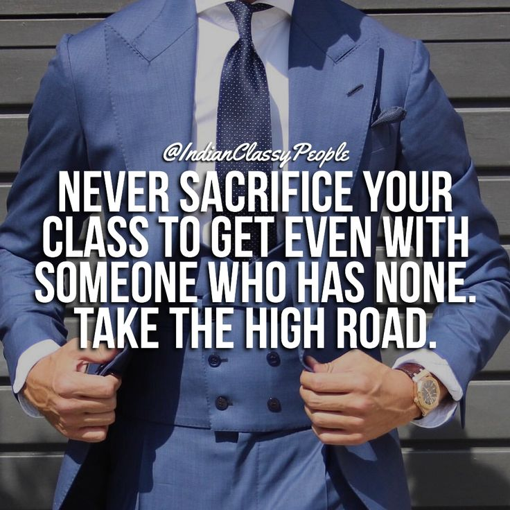 Never Sacrifice Your Class To Get Even With Someone Who Has None. Take The High Road… India #Indian #Indianclassypeople