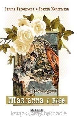 Marianna i róże Życie codzienne w Wielkopolsce w latach 1890 - 1914 z tradycji rodzinnej_ksiegarniaksiazkiprzyherbacie.jpg