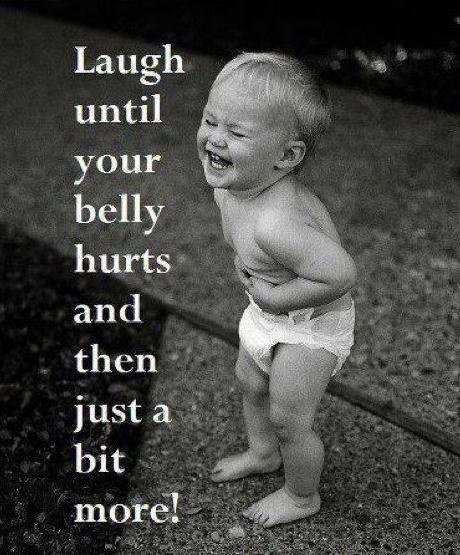 Laughter! Best medicine, and the most beautiful sound a child makes! :)