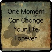 One moment can change a lifetime