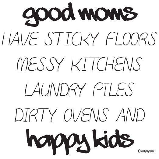 Good Moms Have Sticky Floors Quote: 10 Best Images About Hilarische Uitspraken On Pinterest