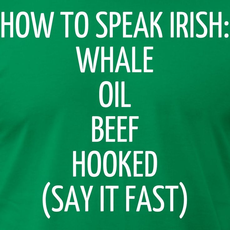 HOW TO SPEAK IRISH WHALE OIL BEEF HOOKED (SAY IT FAST